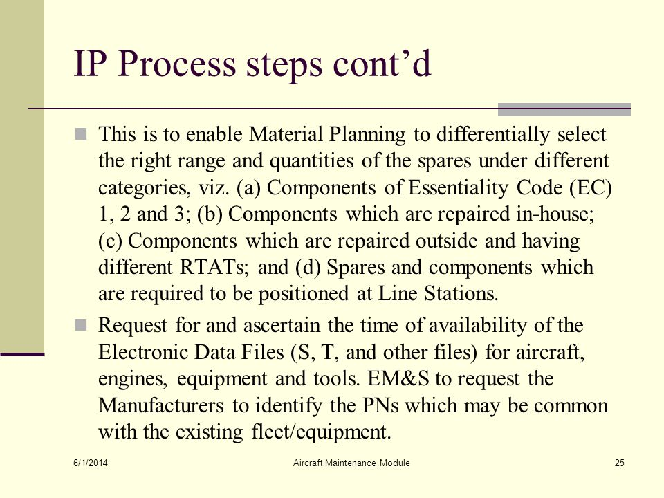 IP Process steps contd This is to enable Material Planning to differentially select the right range and quantities of the spares under different categ