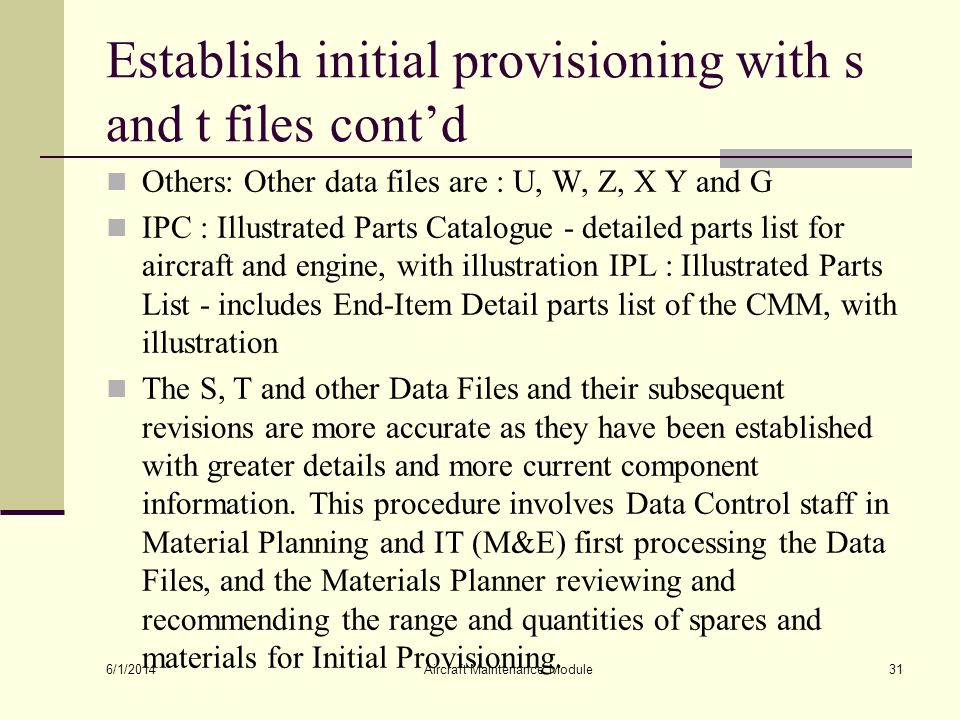 Establish initial provisioning with s and t files contd Others: Other data files are : U, W, Z, X Y and G IPC : Illustrated Parts Catalogue - detailed