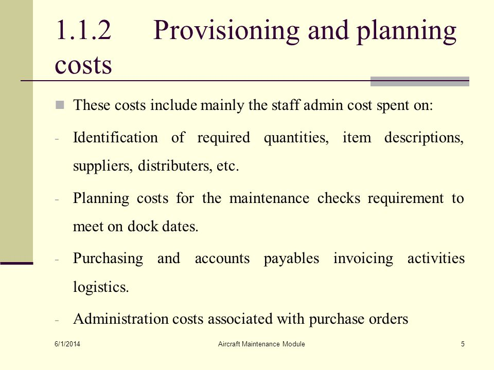 1.1.2Provisioning and planning costs These costs include mainly the staff admin cost spent on: - Identification of required quantities, item descripti