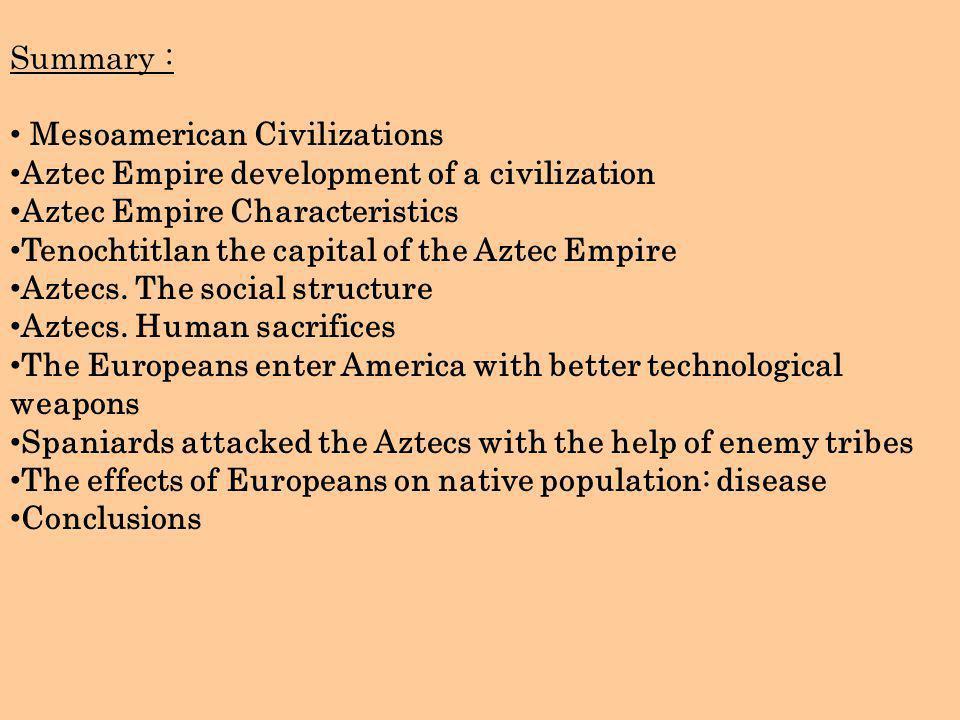 Summary : Mesoamerican Civilizations Aztec Empire development of a civilization Aztec Empire Characteristics Tenochtitlan the capital of the Aztec Emp