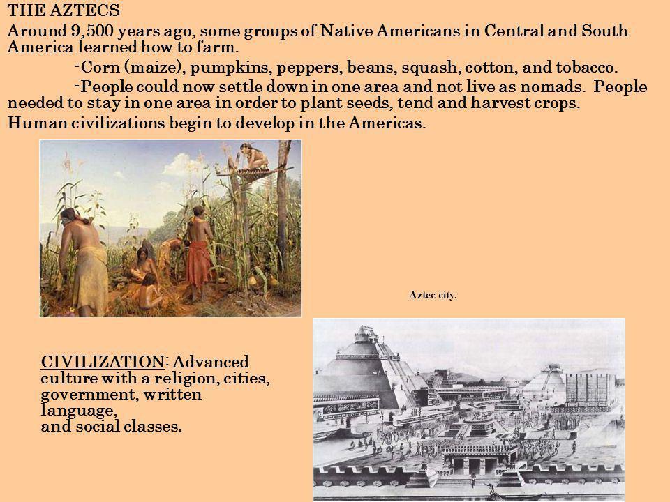 AZTEC EMPIRE: 1200 AD – 1535 AD -Central Mexico.-Built capital city of Tenochtitlan.