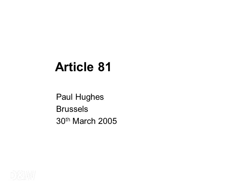 Paul Hughes Brussels 30 th March 2005 Article 81