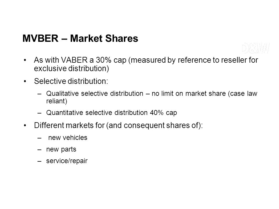 MVBER – Market Shares As with VABER a 30% cap (measured by reference to reseller for exclusive distribution) Selective distribution: –Qualitative sele