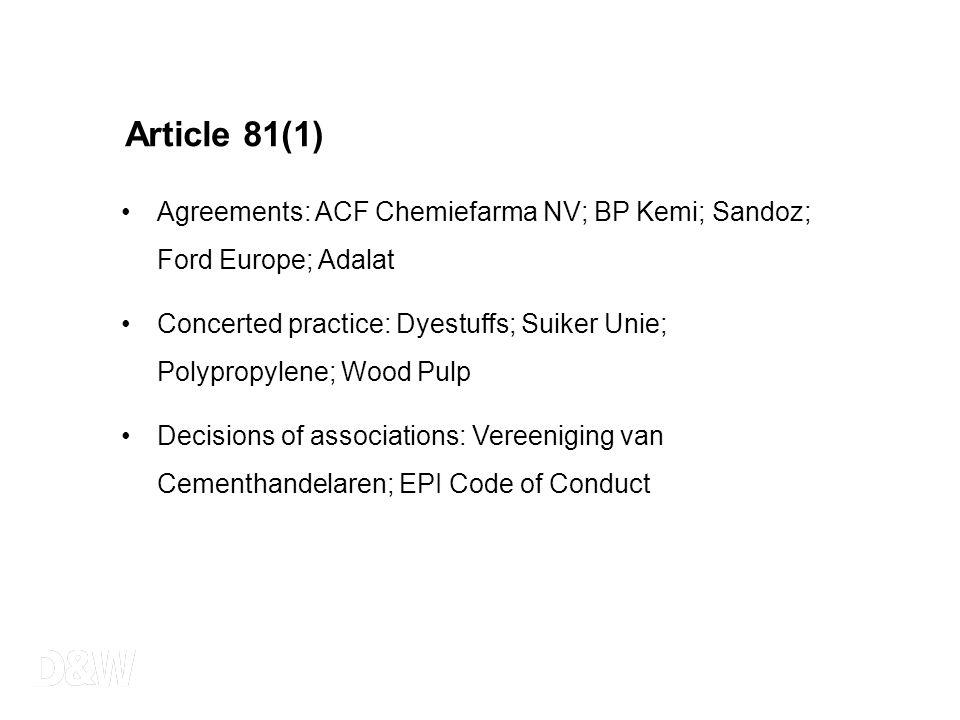 Article 81(1) Agreements: ACF Chemiefarma NV; BP Kemi; Sandoz; Ford Europe; Adalat Concerted practice: Dyestuffs; Suiker Unie; Polypropylene; Wood Pul