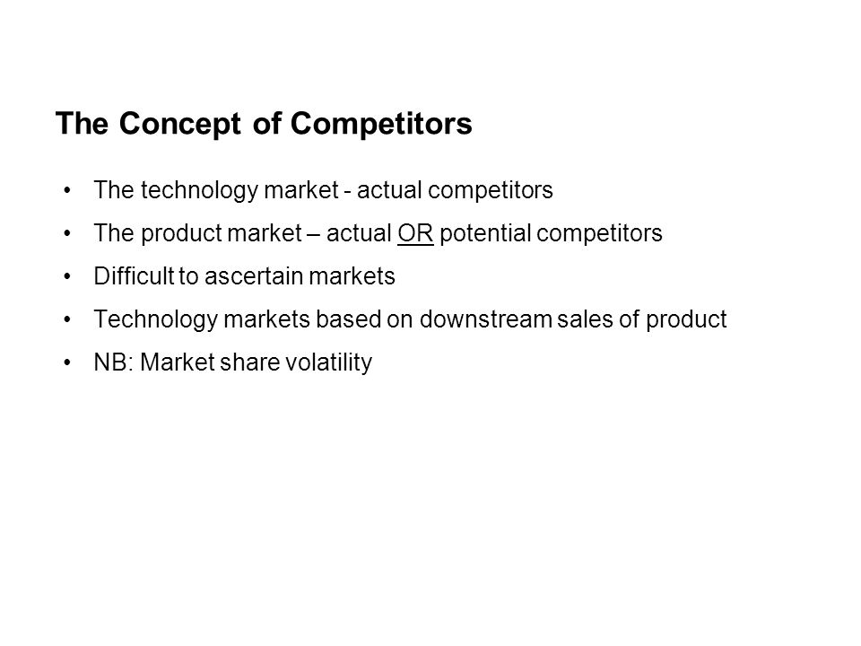 The technology market - actual competitors The product market – actual OR potential competitors Difficult to ascertain markets Technology markets base