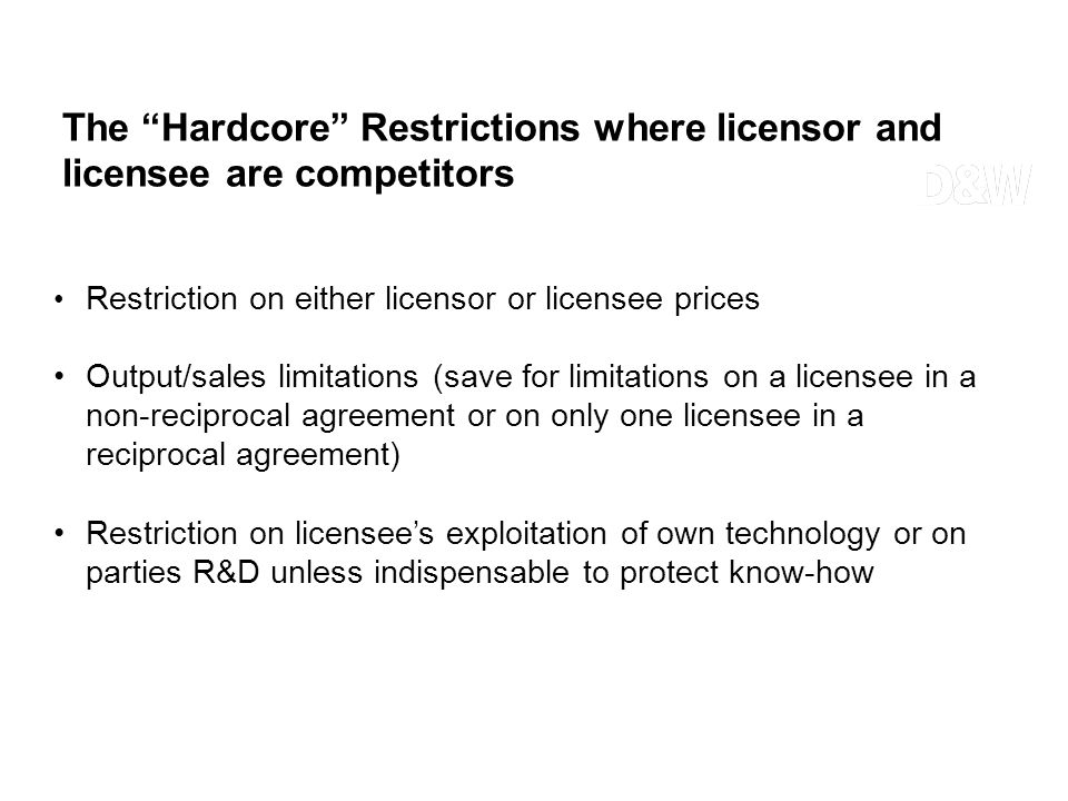 Restriction on either licensor or licensee prices Output/sales limitations (save for limitations on a licensee in a non-reciprocal agreement or on onl
