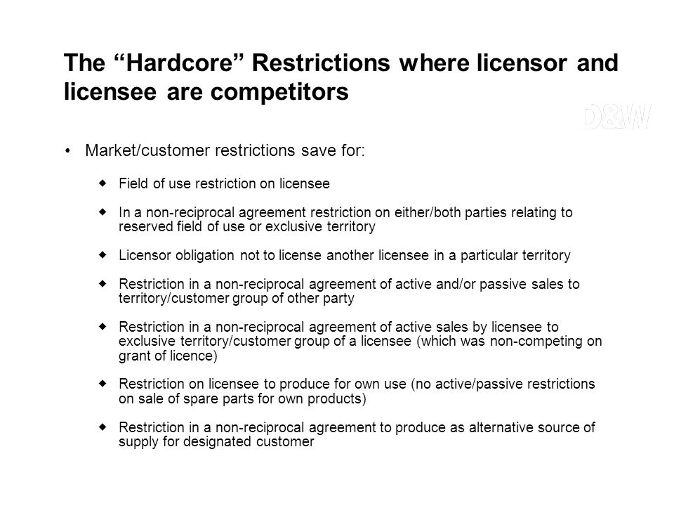 Market/customer restrictions save for: Field of use restriction on licensee In a non-reciprocal agreement restriction on either/both parties relating