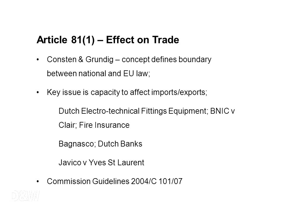 Article 81(1) – Effect on Trade Consten & Grundig – concept defines boundary between national and EU law; Key issue is capacity to affect imports/expo