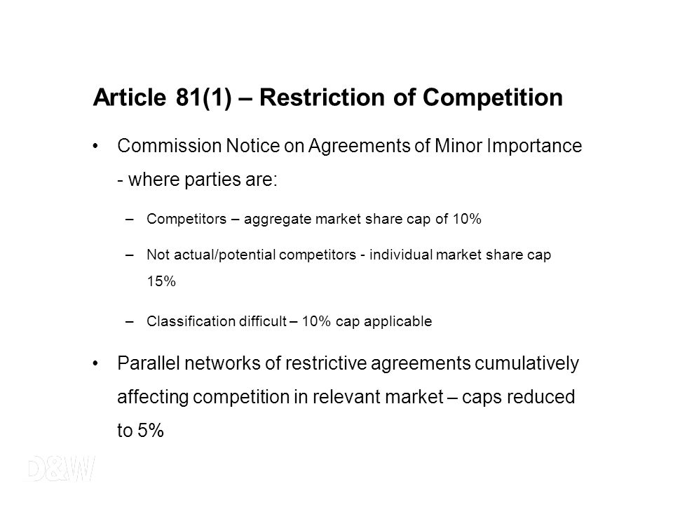Article 81(1) – Restriction of Competition Commission Notice on Agreements of Minor Importance - where parties are: –Competitors – aggregate market sh