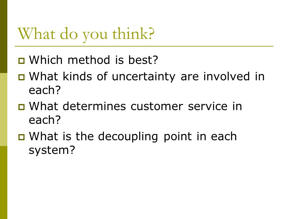 What do you think.Which method is best. What kinds of uncertainty are involved in each.