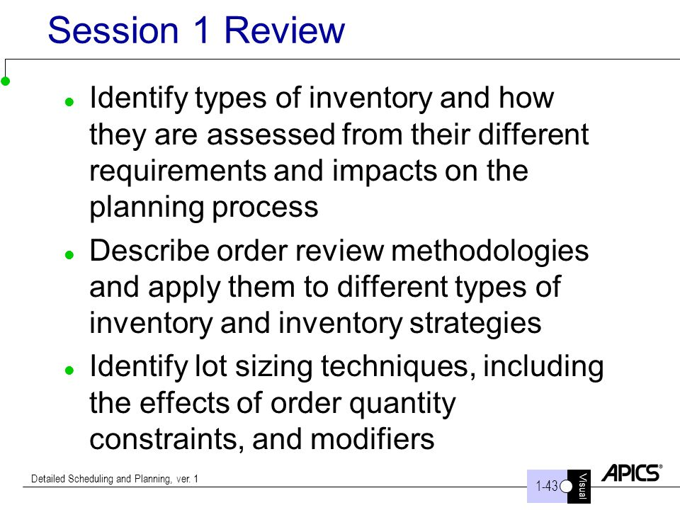 Visual Detailed Scheduling and Planning, ver. 1 Session 1 Review Identify types of inventory and how they are assessed from their different requiremen
