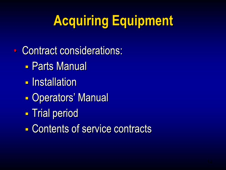 14 Acquiring Equipment Contract considerations: Parts Manual Installation Operators Manual Trial period Contents of service contracts Contract conside
