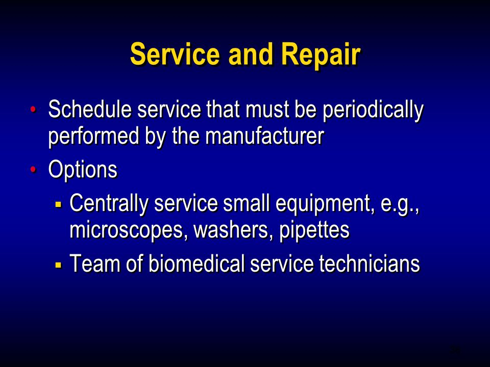 36 Service and Repair Schedule service that must be periodically performed by the manufacturer Options Centrally service small equipment, e.g., micros