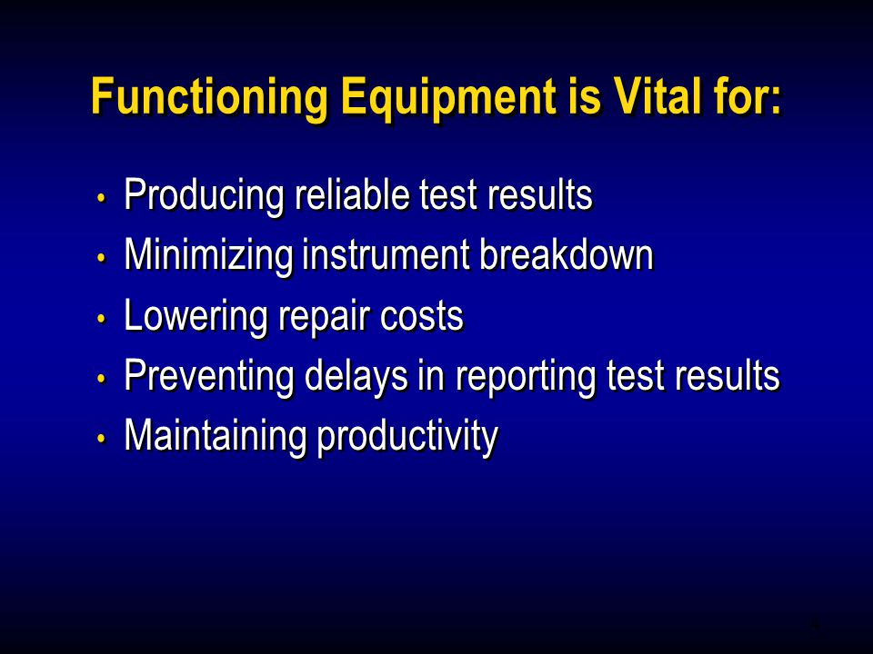 4 Functioning Equipment is Vital for: Producing reliable test results Minimizing instrument breakdown Lowering repair costs Preventing delays in repor