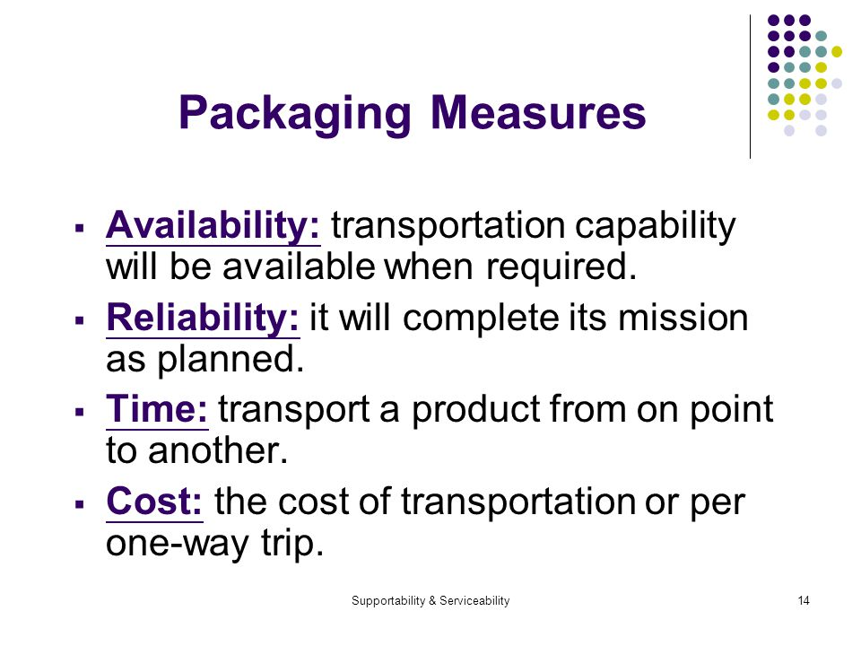 Supportability & Serviceability14 Packaging Measures Availability: transportation capability will be available when required.