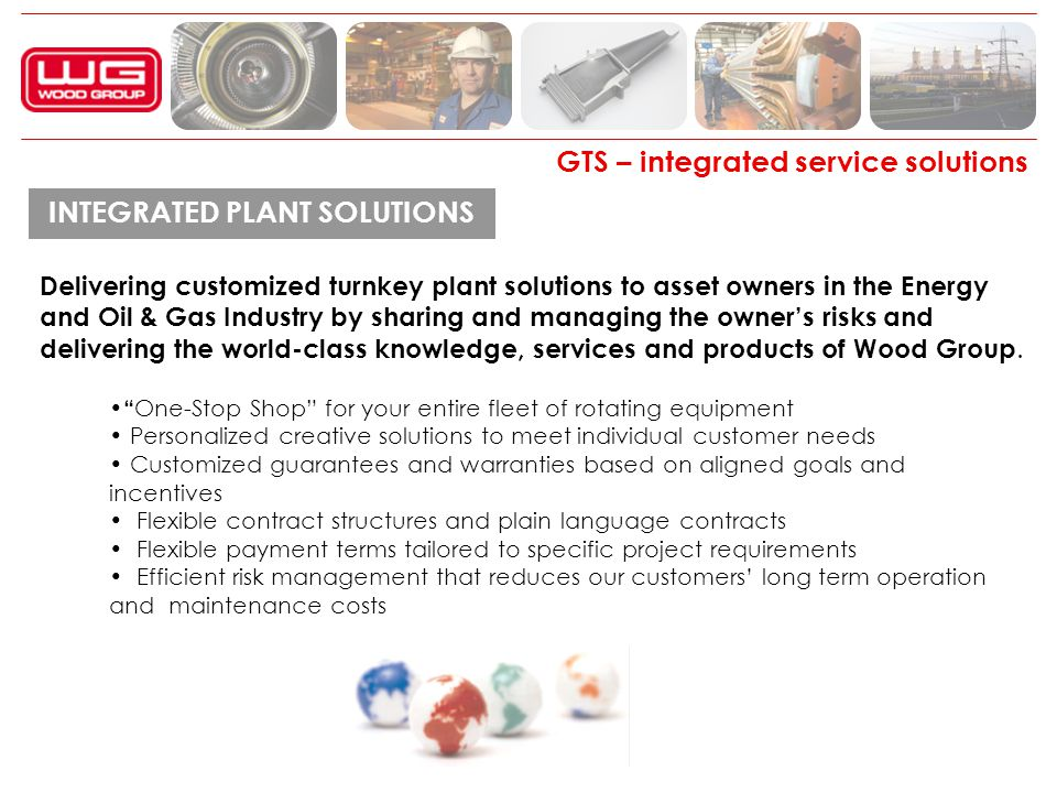 GTS – integrated service solutions INTEGRATED PLANT SOLUTIONS Delivering customized turnkey plant solutions to asset owners in the Energy and Oil & Ga