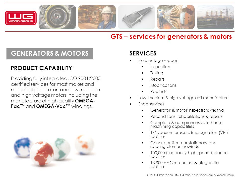 GTS – services for generators & motors PRODUCT CAPABILITY SERVICES Field outage support Inspection Testing Repairs Modifications Rewinds Low, medium &