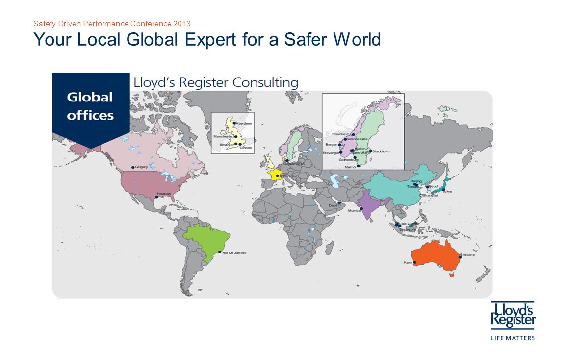 Safety Driven Performance Conference 2013 Your Local Global Expert for a Safer World