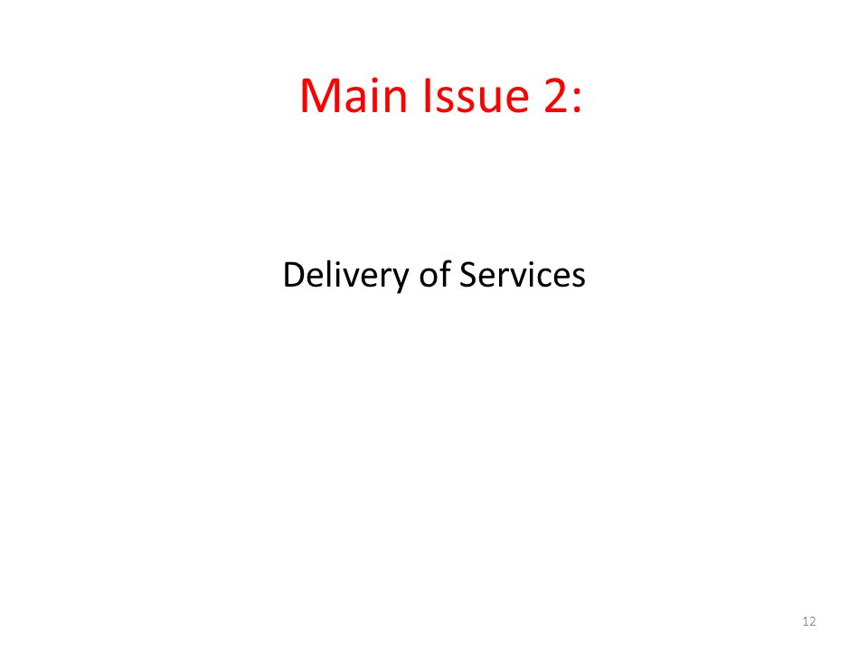Main Issue 2: Delivery of Services 12