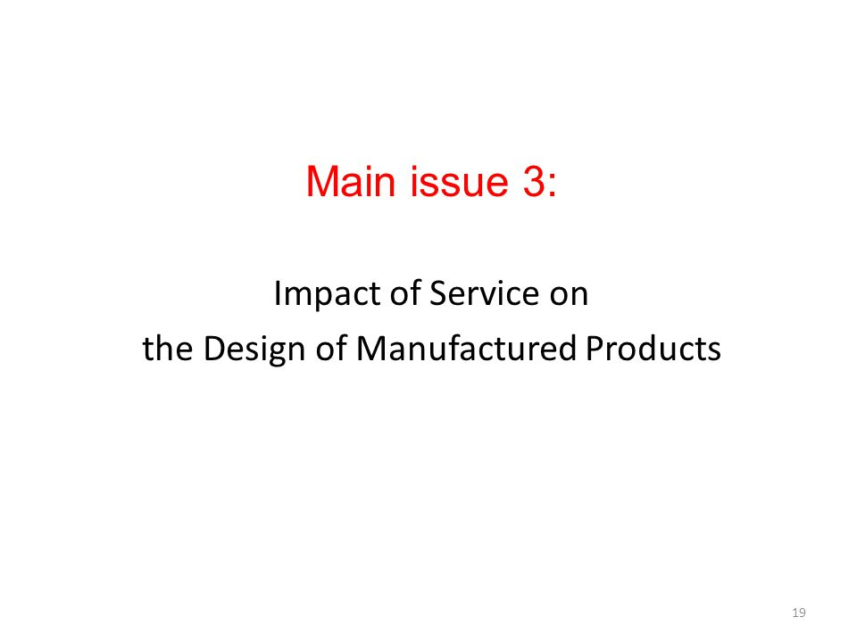 Main issue 3: Impact of Service on the Design of Manufactured Products 19