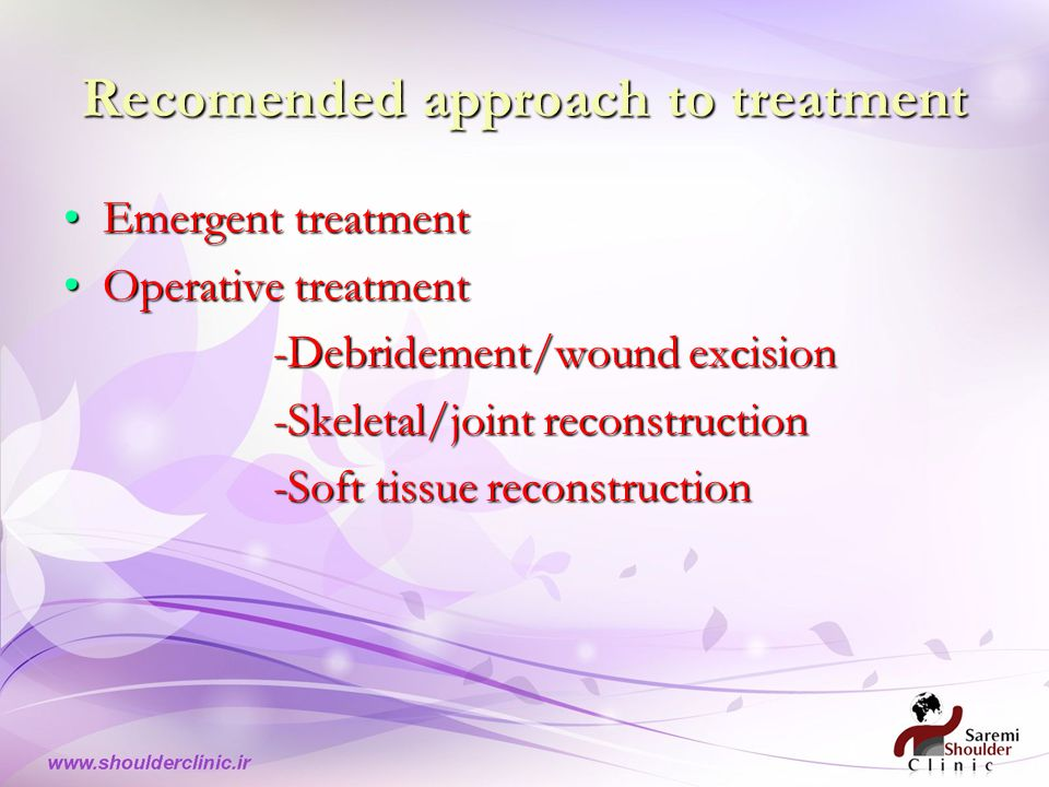 Recomended approach to treatment Emergent treatment Operative treatment -Debridement/wound excision -Skeletal/joint reconstruction -Soft tissue recons