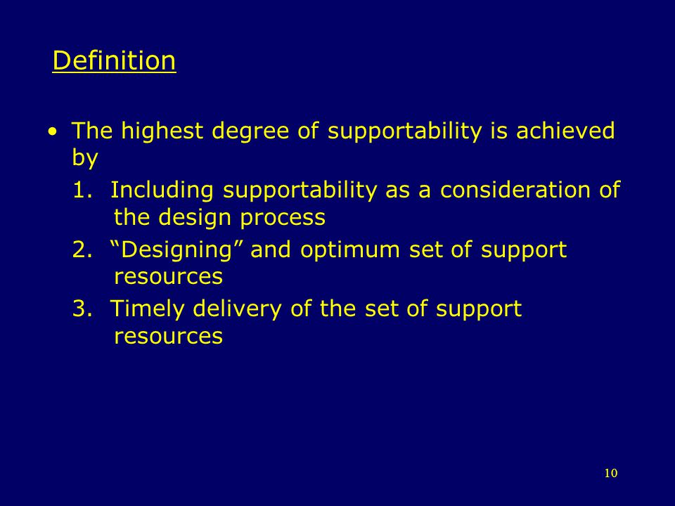10 Definition The highest degree of supportability is achieved by 1. Including supportability as a consideration of the design process 2. Designing an