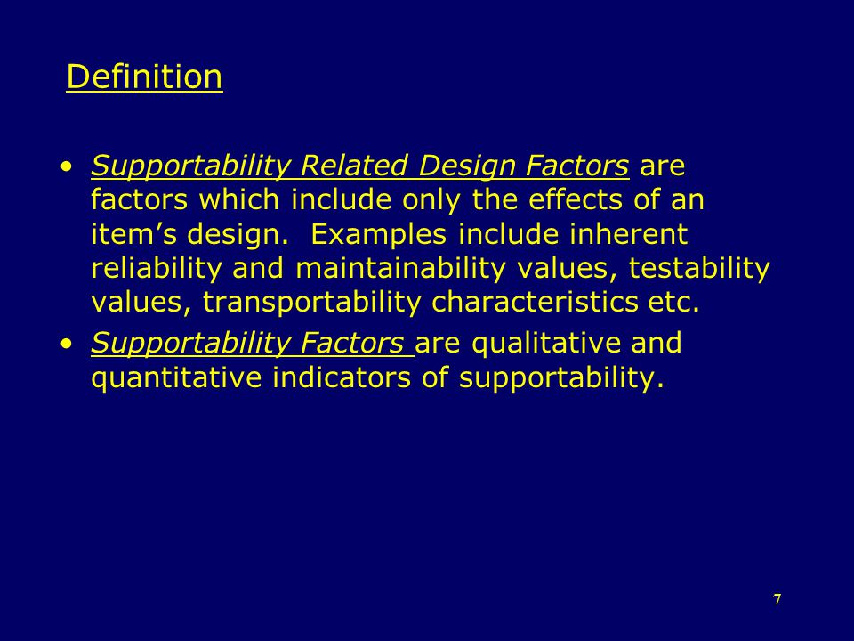 7 Definition Supportability Related Design Factors are factors which include only the effects of an items design. Examples include inherent reliabilit