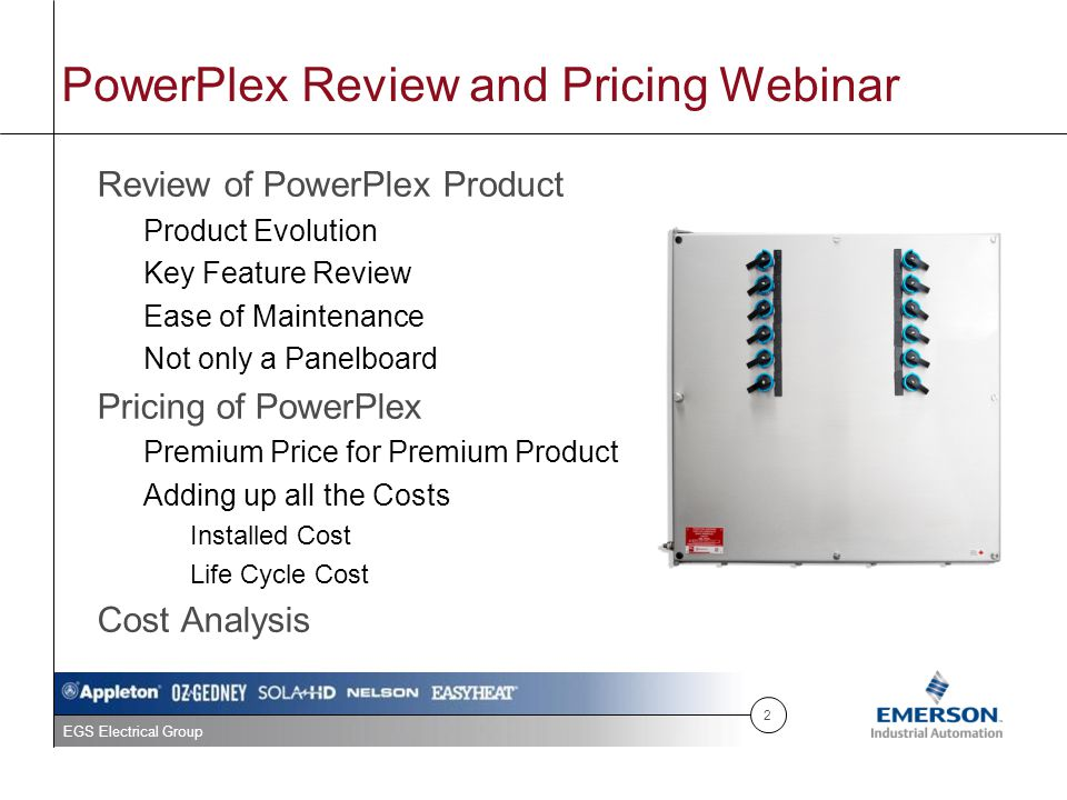 EGS Electrical Group PowerPlex Review and Pricing Webinar Review of PowerPlex Product Product Evolution Key Feature Review Ease of Maintenance Not onl