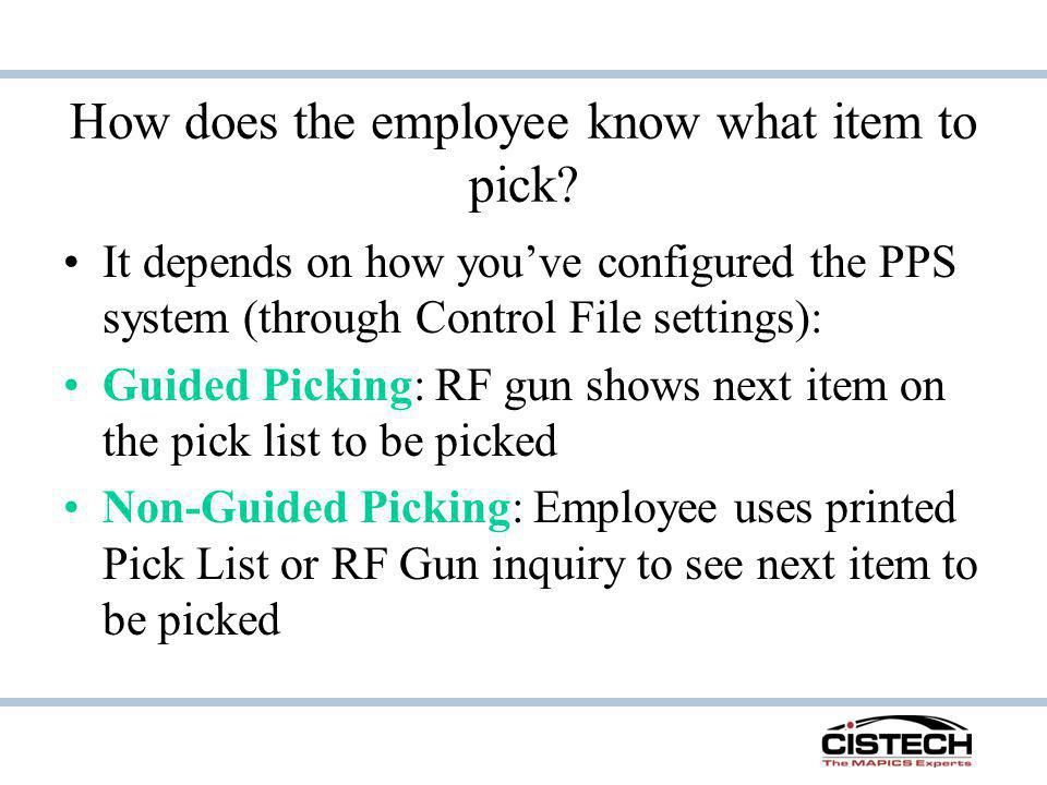 How does the employee know what item to pick? It depends on how youve configured the PPS system (through Control File settings): Guided Picking: RF gu