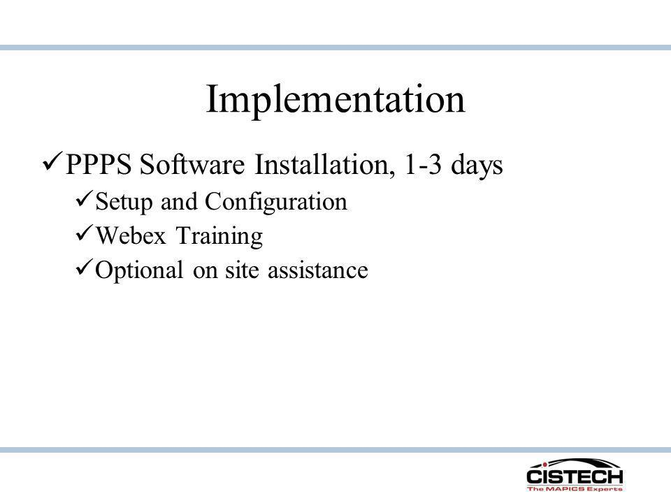 Implementation PPPS Software Installation, 1-3 days Setup and Configuration Webex Training Optional on site assistance