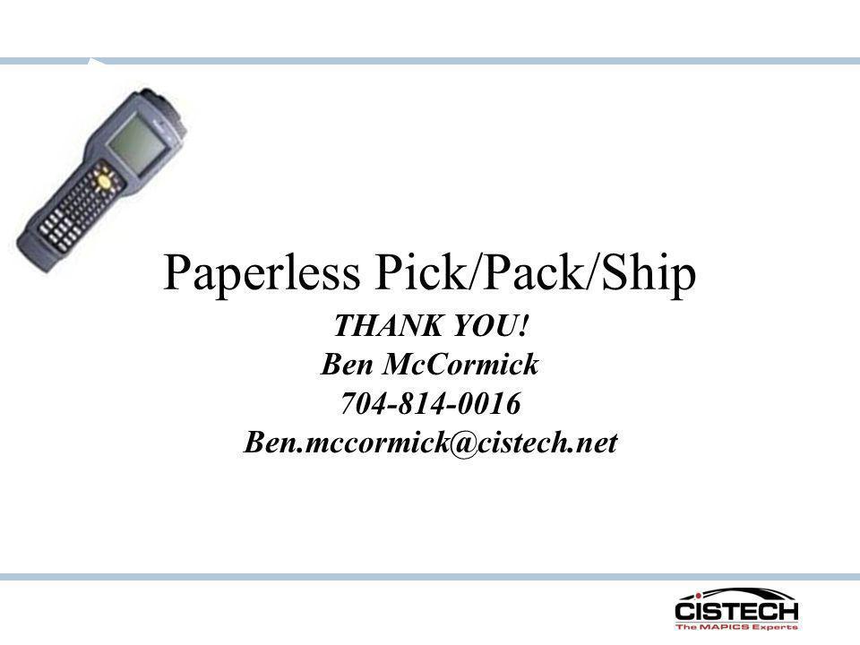 Paperless Pick/Pack/Ship THANK YOU! Ben McCormick 704-814-0016 Ben.mccormick@cistech.net