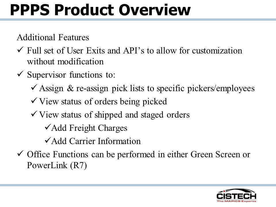 Additional Features Full set of User Exits and APIs to allow for customization without modification Supervisor functions to: Assign & re-assign pick l