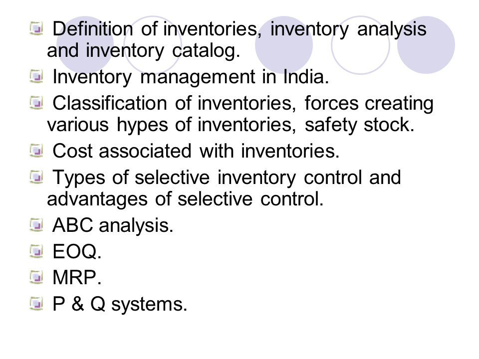 Definition of inventories, inventory analysis and inventory catalog. Inventory management in India. Classification of inventories, forces creating var