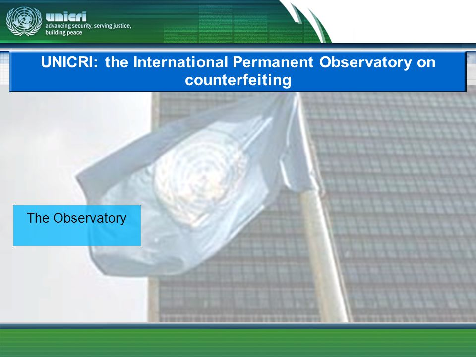 UNICRI: the International Permanent Observatory on counterfeiting The Observatory