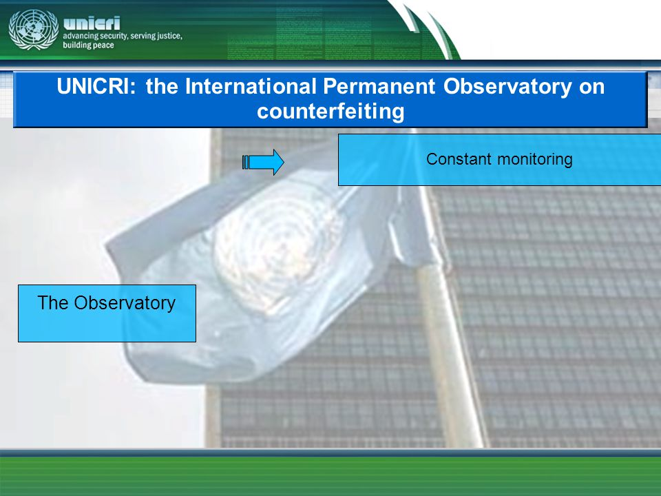 UNICRI: the International Permanent Observatory on counterfeiting The Observatory Constant monitoring