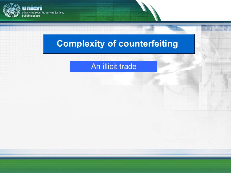 Complexity of counterfeiting An illicit trade
