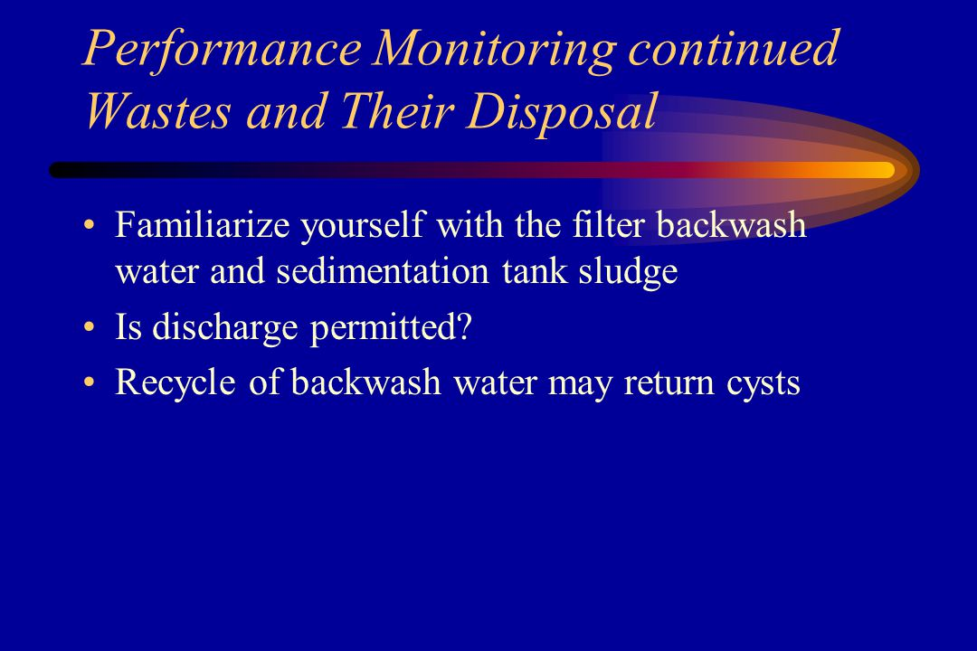 Performance Monitoring continued Disinfection Configuration and baffling of clearwell Proximity of first user Backup disinfection system Consider disinfection ahead of filter Flow paced system if flow varies