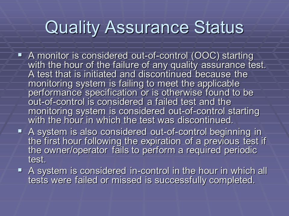 Quality Assurance Status A monitor is considered out-of-control (OOC) starting with the hour of the failure of any quality assurance test. A test that