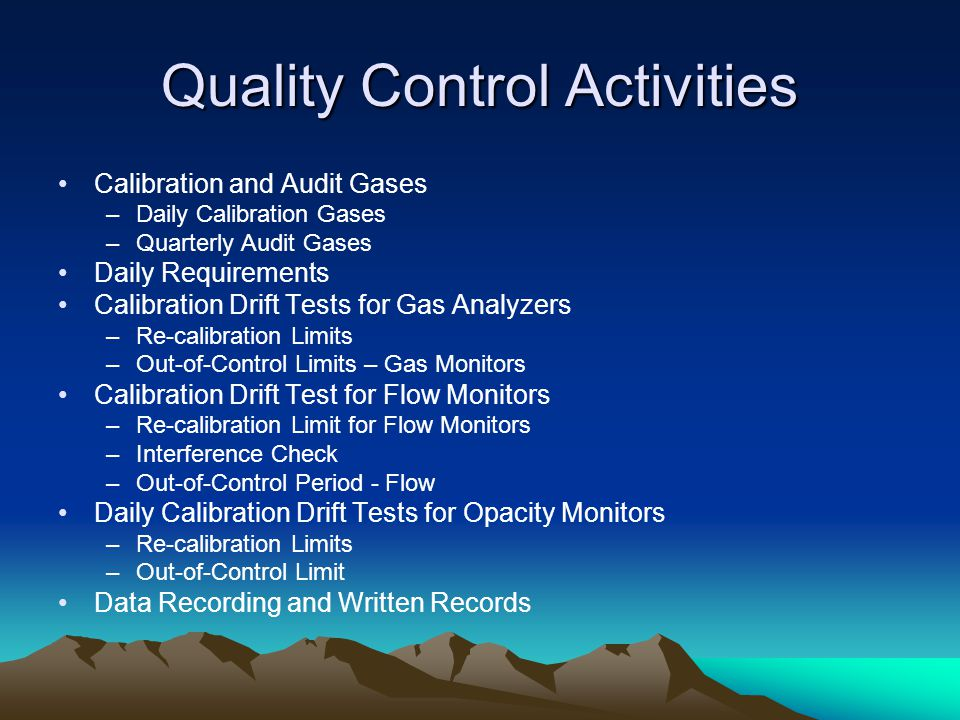 Quality Control Activities Calibration and Audit Gases –Daily Calibration Gases –Quarterly Audit Gases Daily Requirements Calibration Drift Tests for