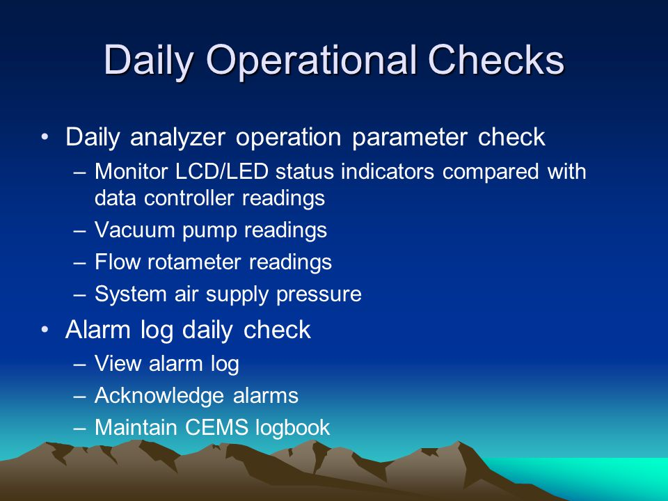 Daily Operational Checks Daily analyzer operation parameter check –Monitor LCD/LED status indicators compared with data controller readings –Vacuum pu