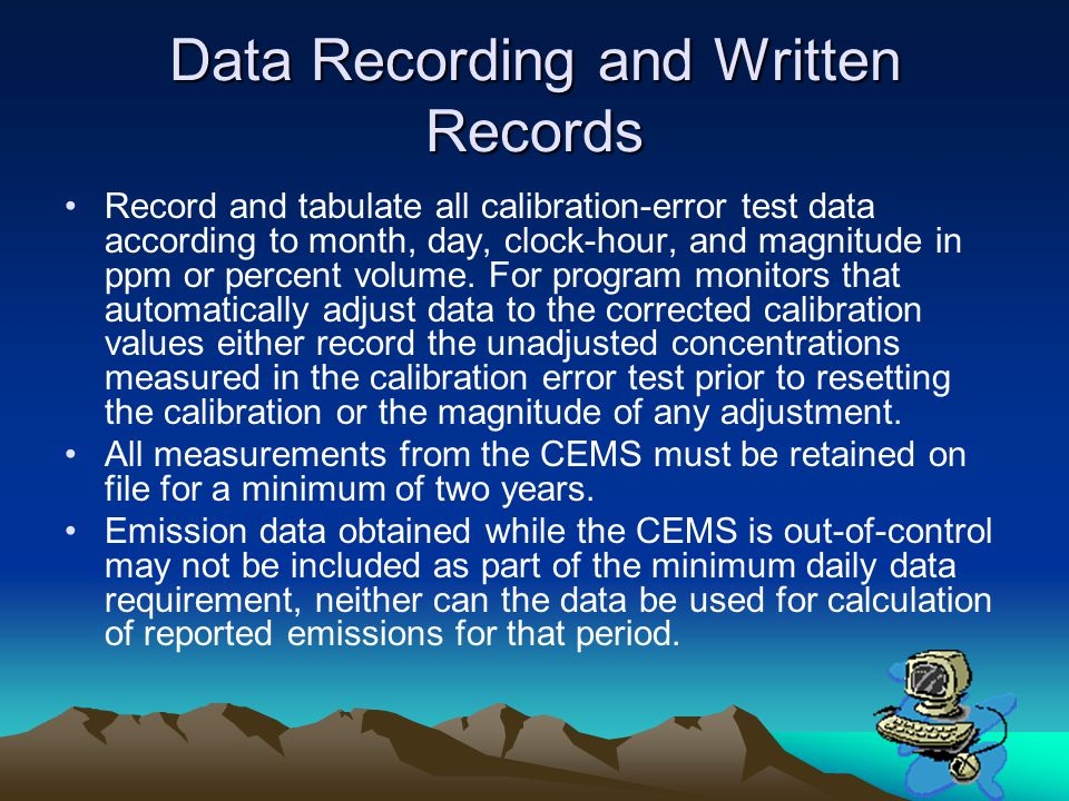 Data Recording and Written Records Record and tabulate all calibration-error test data according to month, day, clock-hour, and magnitude in ppm or pe