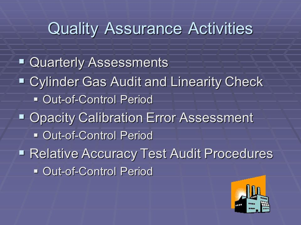 Quality Assurance Activities Quarterly Assessments Quarterly Assessments Cylinder Gas Audit and Linearity Check Cylinder Gas Audit and Linearity Check
