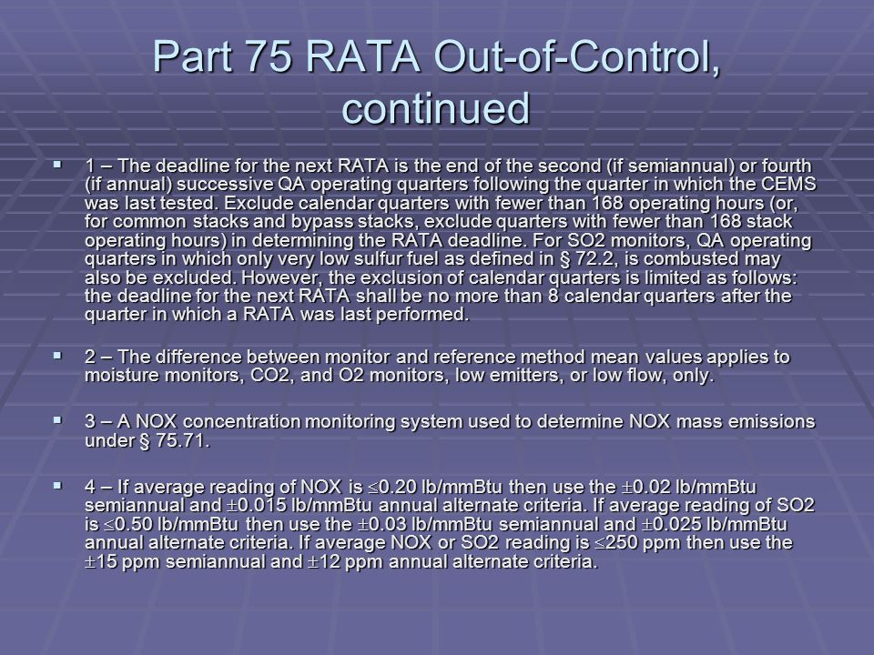 Part 75 RATA Out-of-Control, continued 1 – The deadline for the next RATA is the end of the second (if semiannual) or fourth (if annual) successive QA
