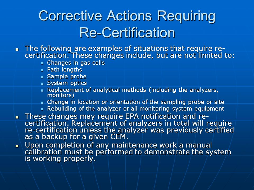 Corrective Actions Requiring Re-Certification The following are examples of situations that require re- certification. These changes include, but are