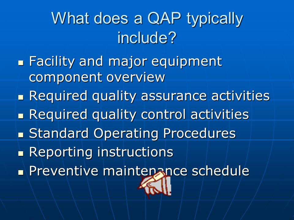 What does a QAP typically include? Facility and major equipment component overview Facility and major equipment component overview Required quality as