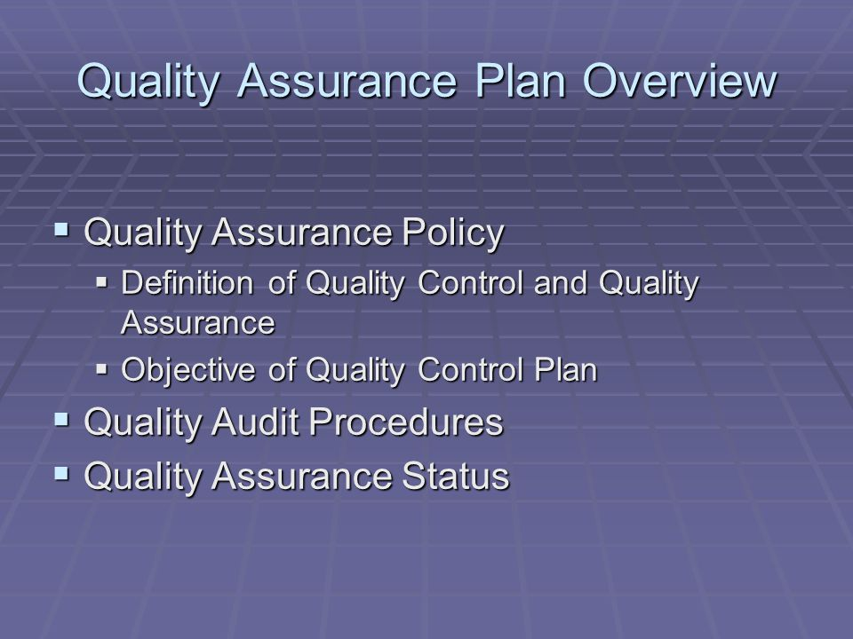 Quality Assurance Plan Overview Quality Assurance Policy Quality Assurance Policy Definition of Quality Control and Quality Assurance Definition of Qu