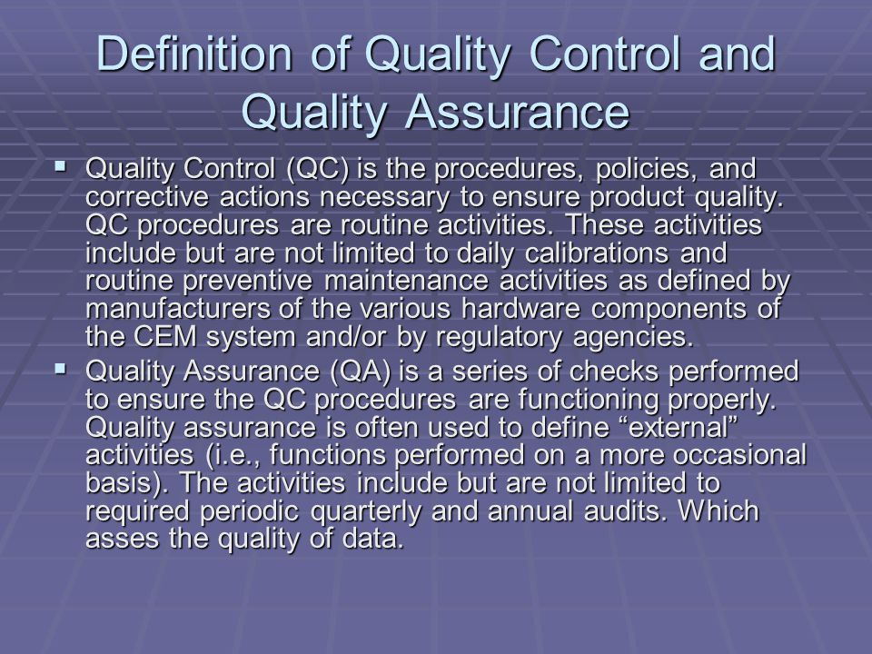 Definition of Quality Control and Quality Assurance Quality Control (QC) is the procedures, policies, and corrective actions necessary to ensure produ
