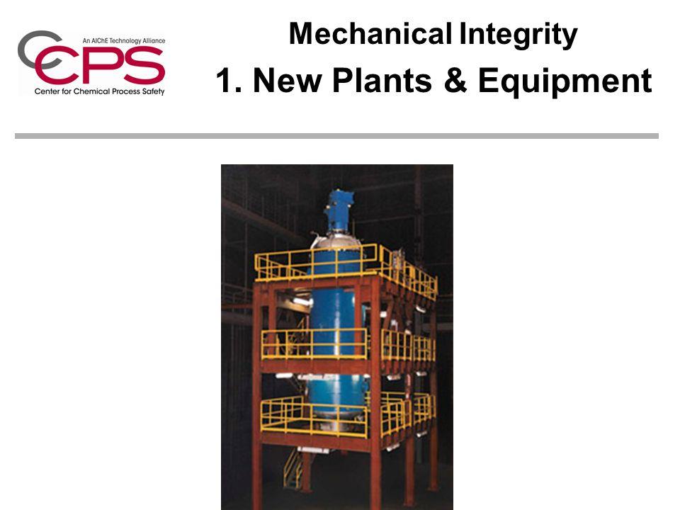 Mechanical Integrity 1. New Plants & Equipment