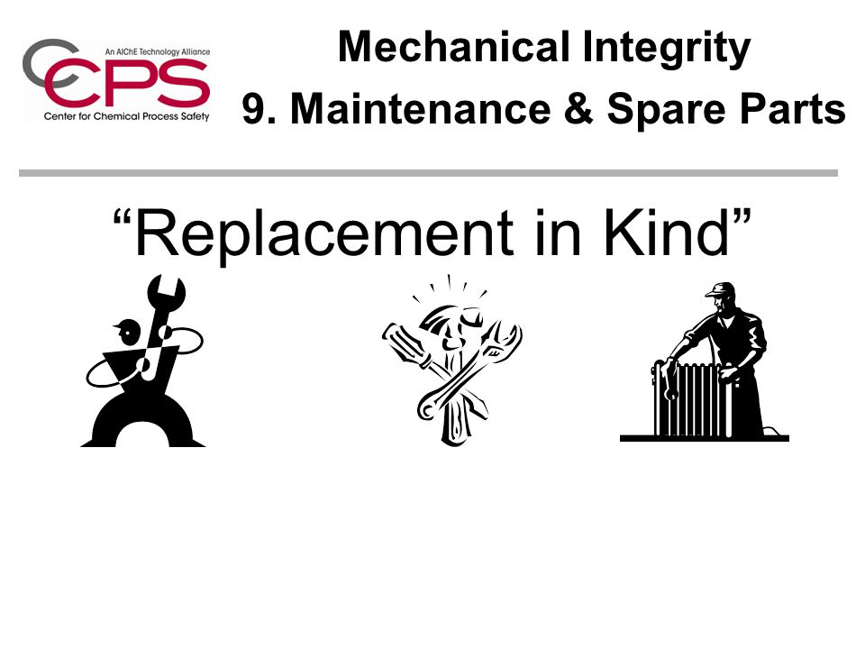 Mechanical Integrity 9. Maintenance & Spare Parts Replacement in Kind