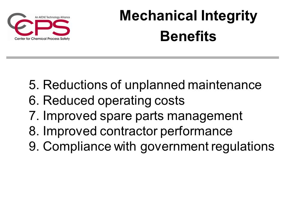 5. Reductions of unplanned maintenance 6. Reduced operating costs 7. Improved spare parts management 8. Improved contractor performance 9. Compliance